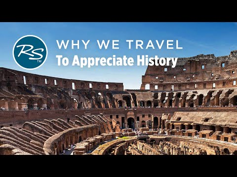 Why We Travel: To Appreciate History – Rick Steves' Europe Travel Guide – Travel Bite
