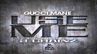 Gucci Mane - Use Me Featuring 2 Chainz