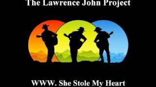 Lawrence John Project  - WWW. She Stole My Heart