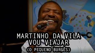 Martinho da Vila - Vou Viajar (O Pequeno Burguês)