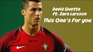 Cristiano Ronaldo 2017 ▶ David Guetta ft. Zara Larsson - This One's For You I Euro 2016 HD I