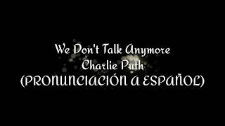 We don't talk anymore - Charlie Puth (PRONUNCIACIÓN A ESPAÑOL)