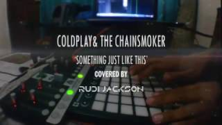 rudi jackson cover coldplay & the chainsmokers - something just like this