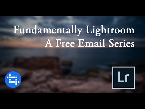 Fundamentally Lightroom - A Free Email Series