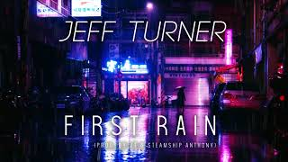 "Jeff Turner  ""First Rain""  (Prod. by JT and Steamship Anthony)"