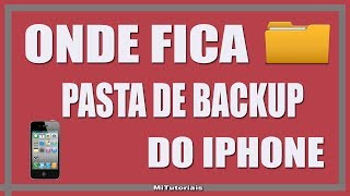 Onde fica a pasta de backup do iPhone - MiTutoriais