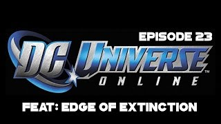 DCUO | FEAT: Edge Of Extinction [ Episode 23 ]