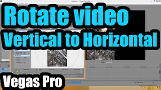 How to rotate Vertical Videos to Horizontal in Sony Vegas