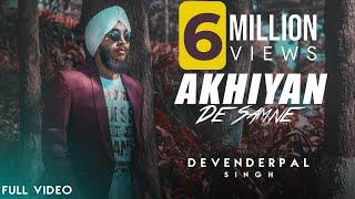 Akhiyan De Samne (Full Video) || Devenderpal Singh || Latest Punjabi Songs 2018