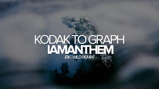 Kodak to Graph - IAMANTHEM (Big Wild Remix)
