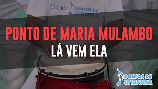 Ponto de Maria Mulambo - Lá vem ela