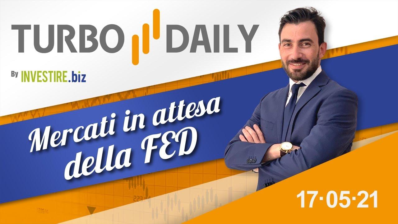 Turbo Daily 17.05.2021 - Mercati in attesa della FED