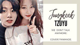 ⇝Tzuyu X Jungkook Full Cover ♕ [We don´t talk anymore] FMV #Tzukook