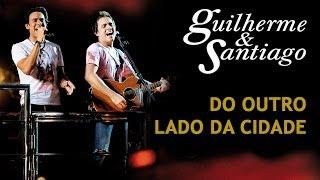 Guilherme & Santiago - Do Outro Lado da Cidade - [DVD Ao Vivo no Trio] - (Clipe Oficial)