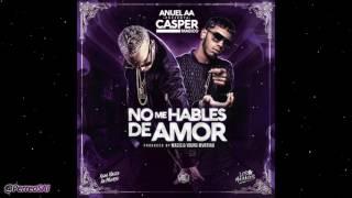 No Me Hables De Amor - Casper Magico Ft Anuel AA (@PerreoSAI)
