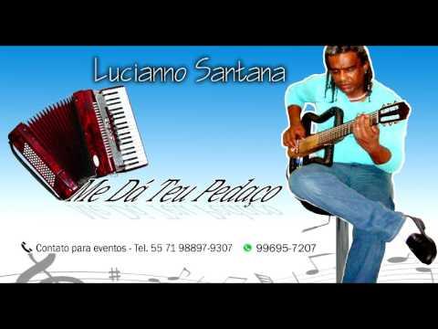 Me Da Teu Pedaco de Lucianno Santana Letra y Video