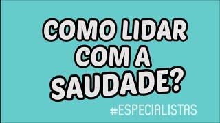 COMO LIDAR COM A SAUDADE? | #Especialistas