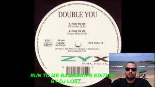 DOUBLE YOU RUN TO ME BASSDROPS EDITION BY DJ LOST