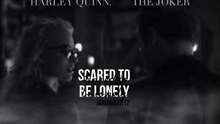 Harley Quinn & The Joker  | Scared To Be Lonely
