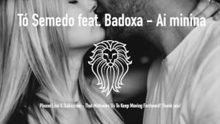 Tó Semedo feat. Badoxa - Ai Minina - Kizomba 2017
