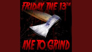 Friday the 13th (Axe to Grind) (feat. Dan Bull & DaddyPhatSnaps)