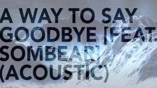 Seven Lions - A Way To Say Goodbye [Feat. Sombear] (Acoustic)