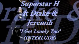 Superstar H ft Drake & Jeremih- I Get Lonely Too (INTERLUDE)