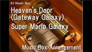 Heaven's Door(Gateway Galaxy)/Super Mario Galaxy [Music Box]