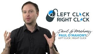 Welcome To Left Click Right Click with Paul O'Mahony