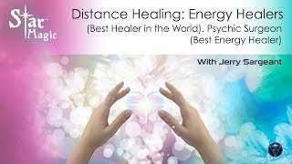 Distance Healing: Energy Healers (Best Healer in the World). Psychic Surgeon (Best Energy Healer)