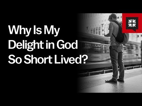 Why Is My Delight in God So Short Lived? // Ask Pastor John