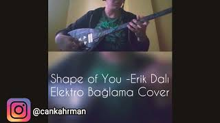 SHAPE OF YOU  -VS-  ERİK DALI  (ELEKTRO BAĞLAMA COVER)