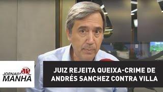 Juiz rejeita queixa-crime de Andrés Sanchez contra Marco Antonio Villa