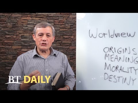 BT Daily: What's Your Worldview? - Part 2
