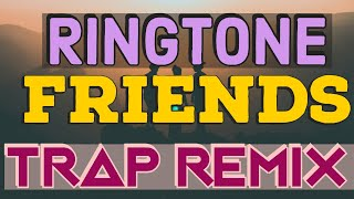 Friends Trap Remix Ringtone
