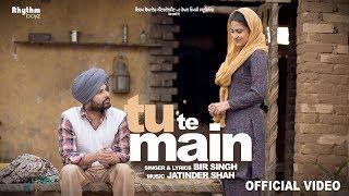 Tu Te Main (Full Video) | Bir Singh| Harish Verma | Simi Chahal | Jatinder Shah width=