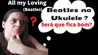 ALL MY LOVING,Banda:BEATLES,Cover-Ukulelê Soprano por Juliana