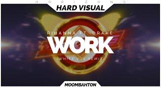 Rihanna - Work ft. Drake (White Vox Remix)