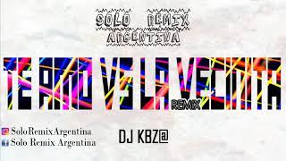 Te amo vs La vecinita - DJ KBZ@ [Solo Remix Argentina]