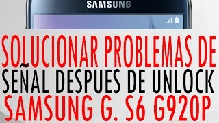 Recuperar señal en Samsung Galaxy S6 G920p sino toma señal despues de Unlock