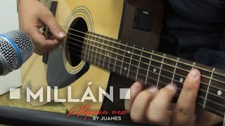 Alguna vez - Juanes ft. Fonseca [Cover by Millán]