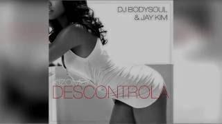 DJ BodySoul & Jay Kim - Descontrola (videolyric)
