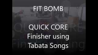 FIT BOMB   (Quick Core finisher - Tabata songs torturing clients 20 seconds at a time)