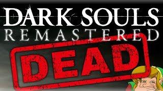 Dark Souls Remastered Is Dead