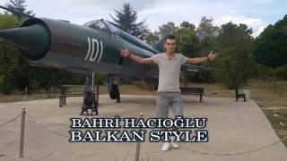 BAHRİ HACIOĞLU - BALKAN STYLE (Video Klip)