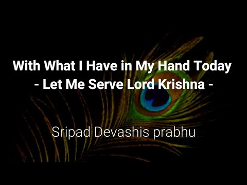 With What I Have in My Hand Today  -  Let Me Serve Lord Krishna