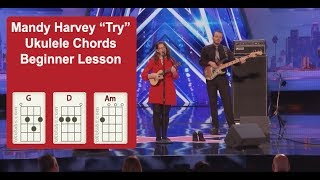 Mandy Harvey Song TRY Ukulele Chords Beginner Lessons