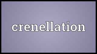 Crenellation Meaning
