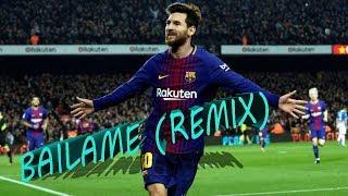 BAILAME ( REMIX ) - MESSI SKILLS & GOALS / El Manager z