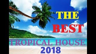 Tropical house 2018 / Deep House & Chillout New HIT